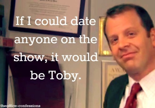 "theoffice-confessions:  ""If I could date anyone on the show, it would be Toby."""
