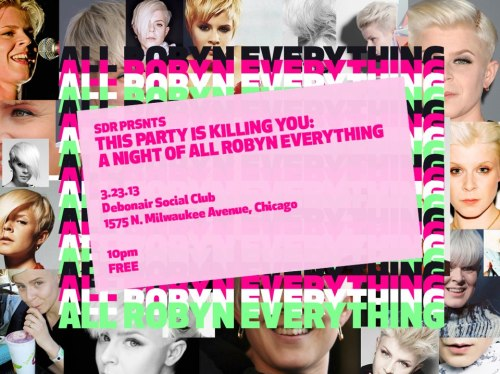 silentdraperunners:  OUR ROBYN PARTY —— NEXT WEEKEND IN CHICAGO!!!! RSVP!!! <3333