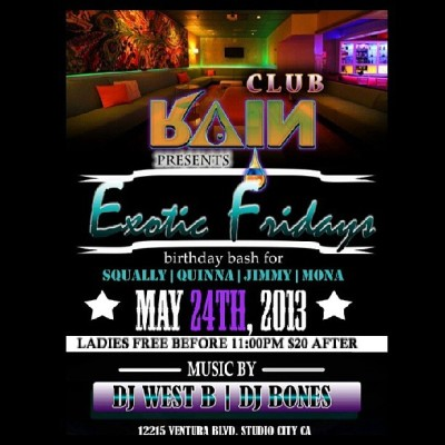 """EXOTIC FRIDAYS"" Birthday BashWhere: Rain NightClub 12215 Ventura Blvd, Hollywood When: May 24th Ladies FREE b4 11:30pm*text 310 848 7756 for the Guestlist ( 5 people FREE entry with Bottle Service $250min) hit me for bottle service .. show Ig flyer for specials @momscallsme_pun @Fuccswithgames@djwestb @cmcleek @hashgramapp #fashion #bestoftheday #instalike #niallhoran #boyfriend #summer #makeup #food #shoutout #friends #throwback #jj_forum #lol #snow #nofilter #iphonesia #tired #sun #iphoneonly #webstagram #hashgram #home #shoes #instaphoto #loveit #pretty #louistomlinson #tweegram #swag #instagramhub"