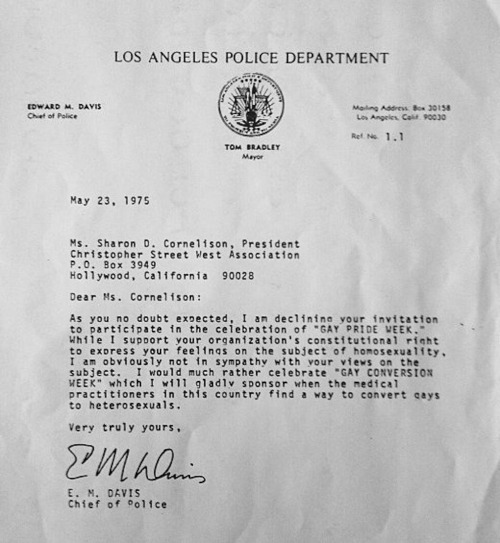 "L.A. Police Chief's Insane Gay Pride Week Rejection Letter From 1975  ""I'd gladly participate in GAY CONVERSION WEEK."" I almost can't believe this is real."