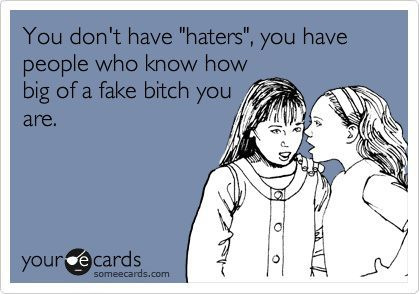 And that's why ur hated. Dumbass.   Exactly!!! I know a few of these!