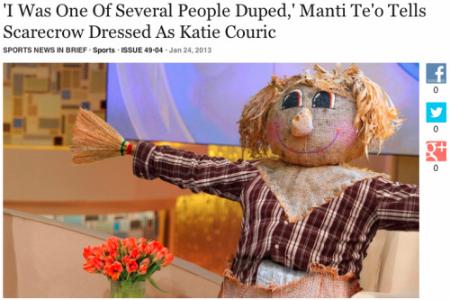 theonion:  'I Was One Of Several People Duped,' Manti Te'o Tells Scarecrow Dressed As Katie Couric: Full Story
