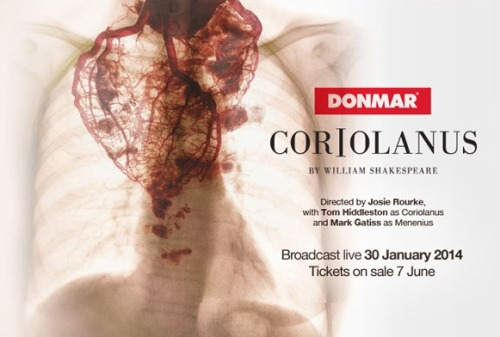 butilovefire:  ntlive:  National Theatre Live to broadcast the Donmar Warehouse production of Shakespeare's Coriolanus We're delighted to announce that on 30 January 2014 we will broadcast the Donmar Warehouse production of Coriolanus, directed by Josie Rourke, with Tom Hiddleston in the title role and Mark Gatiss as Menenius, live to cinemas around the world. Tickets will go on sale from 7 June. Sign up for email updates.   #aaaaaaaaaaaaaaaaaahahahahahahaaaaaaaaaaaaaabaaasdflkajdfl;kjsdf #coriolanus is all about hypermasculine power and performativity #and the limits and failures of that mode of existence #and it's also all about feminine (specifically maternal) power and performativity #and it's all about politics #and it's all about a psychotic death spiral of mutual obsession and love and hatred with aufidius aaaaaaaahwasdlkjfjele #i don't give a shit about gatiss who's playing volumnia and aufidius i neeeeed to knoooooooow #why are tom hiddleston's career choices so fucking good to me