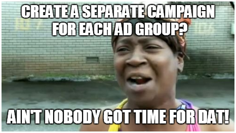 The Most Common #Adwords Fails (As Told Through Memes) 6 of 13.Fail 6 – Run All Ads Under A Single Campaign.(Full presentation will be loaded onto slideshare soon. Look out for more details.)