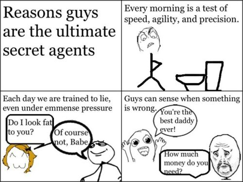 squirrellol:  Reasons guys are the best secret agents…Click here for more funny pictures by Mr. Squirrel