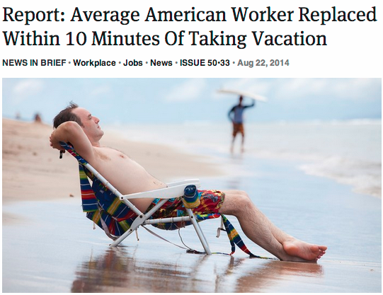 theonion:  Report: Average American Worker Replaced Within 10 Minutes Of Taking Vacation  We sincerely hope none of you vacationing BumberFans is replaced this weekend.