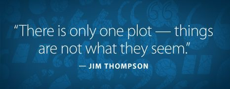 """vintagecrimeblacklizard:  """"There is only one plot - things are not what they seem."""" — Jim Thompson, author of THE KILLER INSIDE ME"""