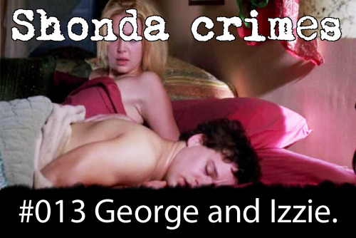 shondacrhimes:  Shonda crimes number: 13- George and Izzie's sexual relationship  WHAT ABOUT IZZIE AND GEORGE EW.