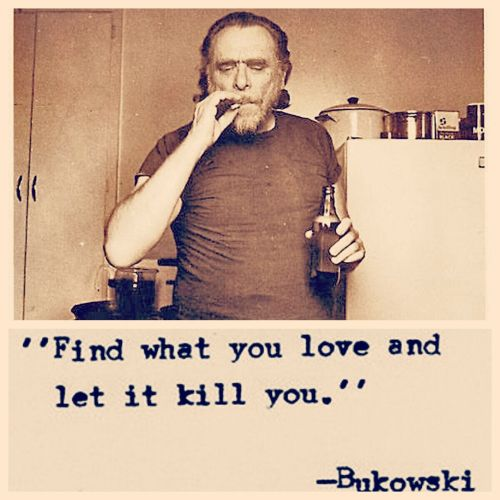 boomshapow:  But I love you, Bukowski