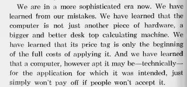 "~ Bell Telephone Magazine, 1966via internet archive""We have learned that a computer is not just another piece of hardware, a bigger and better desk top calculating machine."""