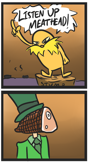 just-another-lurkim:  letsallgotothelobby:  lorax comix  ITS FUCKING BAAAAACK!!