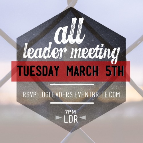 You're invited to the all UG Leader Meeting Tuesday, March 5th at 7:00pm in the LDR. If you are a JHigh, FHS, or UGYP Leader this is a night you wont want to miss! We will be having a Burger Bar and Gunia Fries so come hungry and ready to spend time with our UG family!  Click HERE to RSVP.