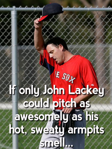 If only John Lackey could pitch as awesomely as his hot, sweaty armpits smell…
