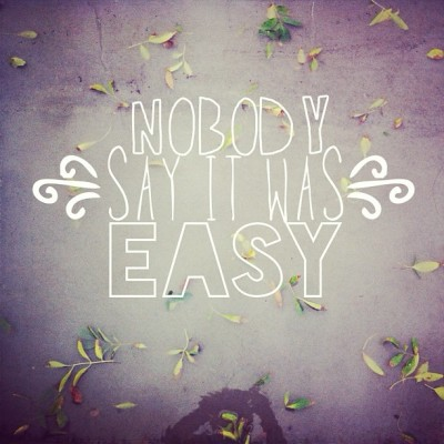 Nobody say it was easy | #madewithOver #textography #bestofover #iphoneonly #mexigers #mextagram #afterglow #afterglowapp @madewithover
