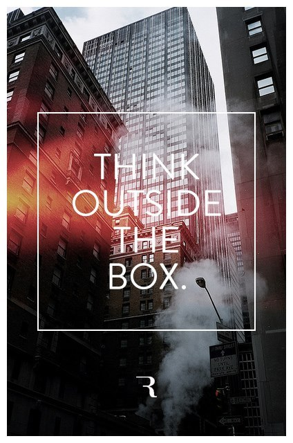serialthrill:  Think outside the box.