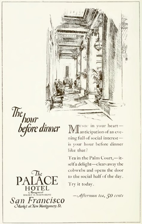 "~ San Francisco Blue Book, 1924via Internet Archive""Tea in the Palm Court, - itself a delight, - clears away the cobwebs and opens the door to the social half of the day."""