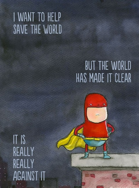 I wanted to help save the world…