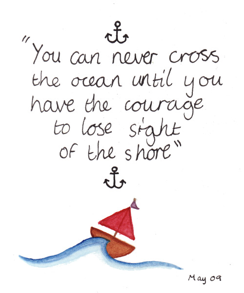 landsofblue:  103/365 'you can never cross the ocean until you have the courage to lose sight of the shore'