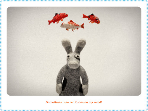 Sometimes I see red fishes on my mind! Follow Little Bunny on his FB page!!! www.facebook.com/littlebunnyexperience