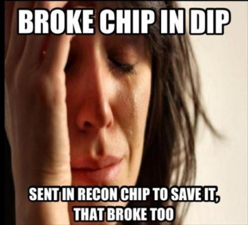 When eating chips and dip  RIP chip and recon chip