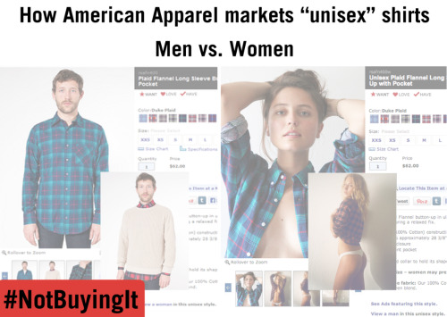 "sadpigeon:  virginite:  missrep:  #NotBuyingIt: Swedish blog ""En blommig tekop"" shows how @AmericanApparel advertises the same ""unisex"" shirts differently to men and women: http://bit.ly/1408qsr"