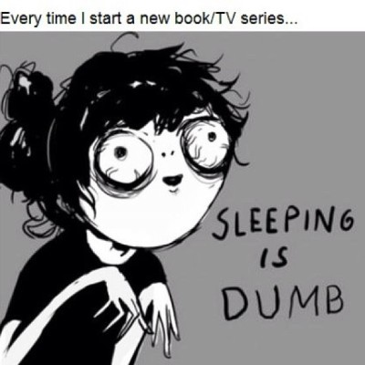 alisaandersen:  Every time I start a new #book/#TVseries. 😜 #SleepingIsDumb