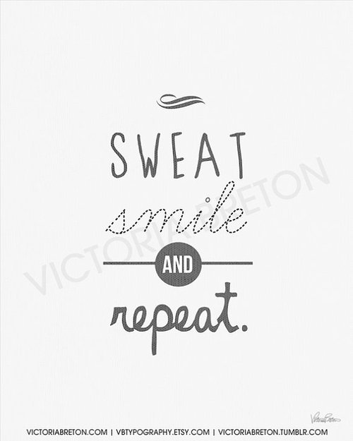 victoriabreton:  Sweat, Smile and Repeat. An original typography design print by Victoria Breton.