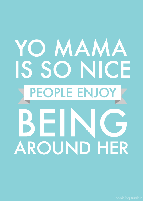 Seeing as tomorrow is Dia de las Madres, here's my favorite Yo Mama joke.