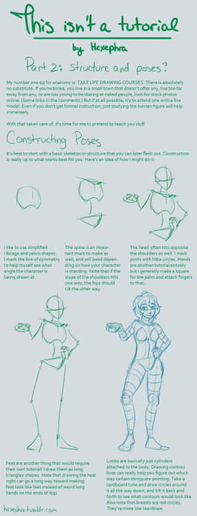 hexephra:  POSES??? ctrl+click or cmd+click each image for readable sizes, or just click these handy links: one two three four Once again stressing that this is how I do things, not how you should do things. I mean, you can if you want. But it's entirely a personal thing, as art should be! Always look at other people's art, as they will come up with poses you hadn't even thought of and generally broaden your mind. Here are some useful links: pixelovely has photos of life drawing poses and a system that cycles through them like a real life drawing class! You can also pick whether you want just men or women, or just nude or clothed, or both. posemaniacs has tons of 3D models in poses. They're shown on the muscle layer of things so that you can see how the muscles work! All models can be rotated 360 degrees, and come in varying degrees of camera angles from top to bottom. They also have a fantastic hand viewer which has hands that can be rotated along all axes, although there's a limited selection of poses and the anatomy of the hands themselves could use some work. Some great stock providers on deviantArt include SenshiStock aaaand… I can't find the others right now. I'll edit this post when I do! Here are some other good tutorials and references! one two