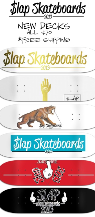 New Skateboards in the Catalog http://slapskates.tumblr.com/catalog