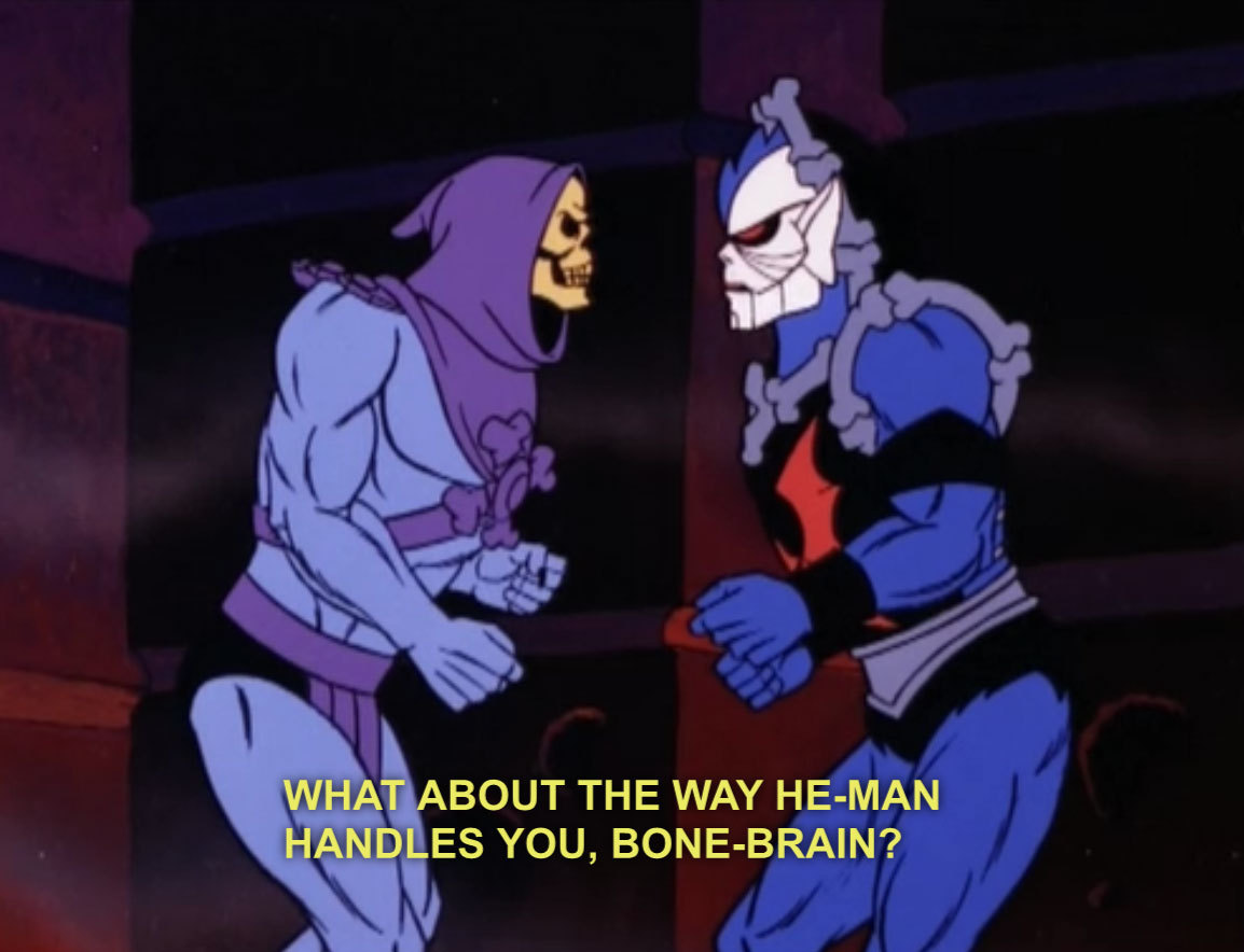 Sweet, vaguely sexual burn, Hordak.