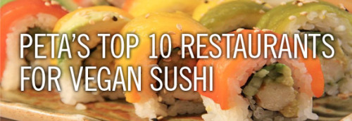 PETA names the top 10 restaurants across North America for vegan sushi. See who earned top honors!