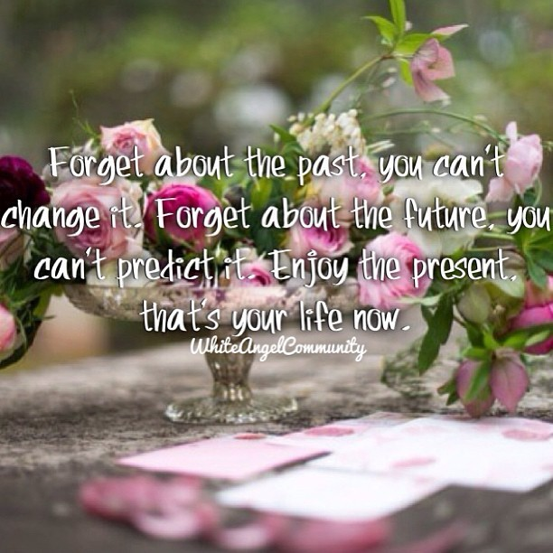 whiteangelxoxo:  #quote #past #present #future #whiteangelcommunity #flowers #nature
