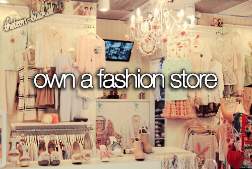 Own a fashion store.