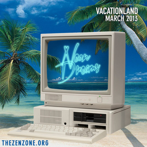 thezenzone:  NEON DREAMS ARE MADE OF THESE March Mixtape from VACATIONLAND coming at you for quality times only. Paradise ! ! ! Great job every1.