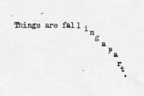 things are falling apart | via Tumblr on @weheartit.com - http://whrt.it/18TUyD7