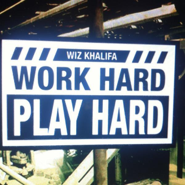 """Work Hard, Play Hard"" - Wiz Khalifa"