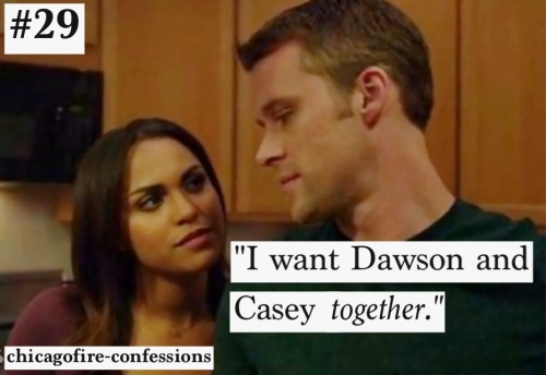 "chicagofire-confessions:  ""I want Dawson and Casey together."""