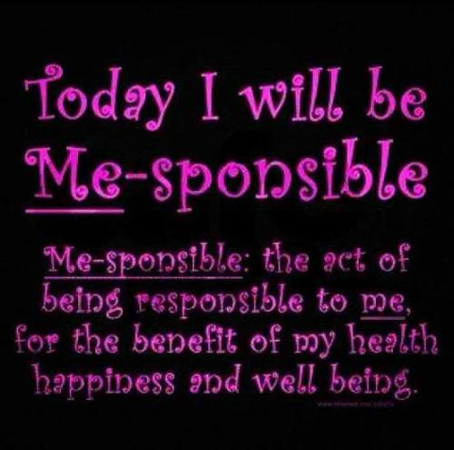 Be ME-sponsible TODAY!!!