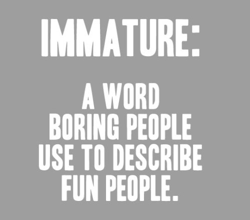 lol-coaster:  funny immature definition quotehttp://lol-coaster.tumblr.com