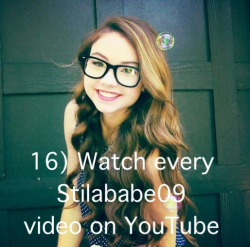 -summer2013-bucketlist-:  16) Watch every Stilababe09 video on YouTube