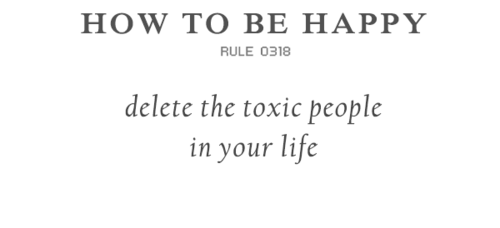 While I think this is good advice I feel sometimes the most toxic person can be oneself.