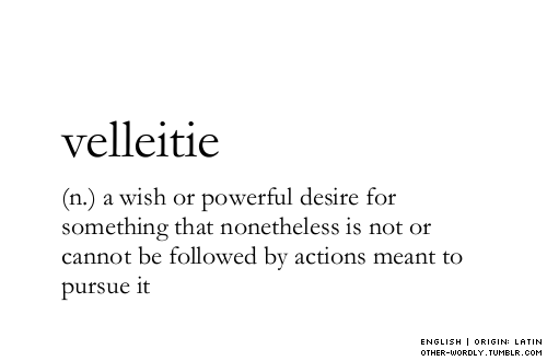 "pronunciation | vel-'lE-i-""tEnote | also velleity"