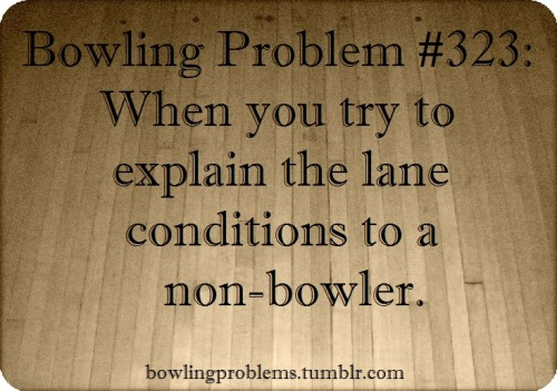 bowlingproblems:  Submitted by: another-broken-teeen