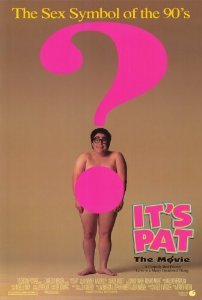 "In 1994, ""It's Pat:The Movie"" grossed $60,822 at the box office.By contrast, in 2012 the US Department of Labor reported that the average annual salary of a Manhattan resident is $128,000."
