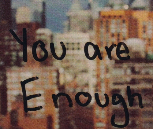 onaworldwinadventure:  Y O U  A R E  ENOUGH ~ on We Heart It - http://weheartit.com/entry/55436466/via/mstell