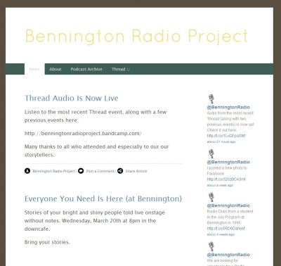 Exciting news from the Bennington Radio Project - now you can listen to those Thread events we're always talking about. Visit our website to listen to the most recent event, along with two events from previous years. http://benningtonradioproject.squarespace.com/ - jason '13