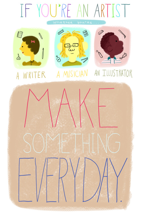 potatofarmgirl:  natashakline:  For all the artists out there. xoxo  I agree with Natasha!  Make stuff even if it HURTS! <3