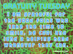 #gratuitytuesday I am grateful for the good folks who take the time to smile, be cool and lend a helping hand whenever they can. Who are you grateful for in your life? Why don't you let them know that today!