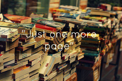 "never ""just one more page…"" usually three more chapters."